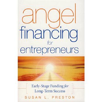 企业家天使融资:长期成功筹款的初期步骤 Angel Financing for Entrepreneurs